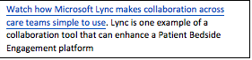 Text Box: Watch how Microsoft Lync makes collaboration across care teams simple to use. Lync is one example of a collaboration tool that can enhance a Patient Bedside Engagement platform